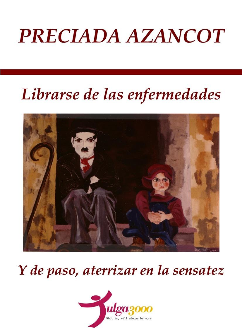 LIBRARSE DE LAS ENFERMEDADES Y DE PASO, ATERRIZAR EN LA SENSATEZ, de Preciada Azancot