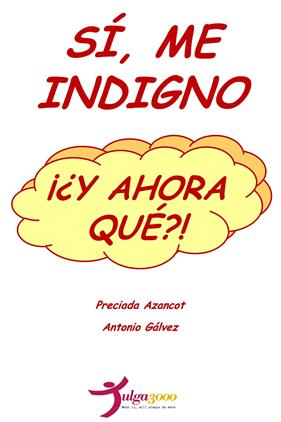 """""""Sí me indigno ¡¿Y ahora qué?!"""" de Preciada Azancot y Antonio Galvez"""